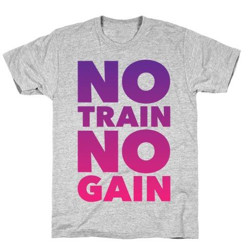 No Train No Gain T-Shirt