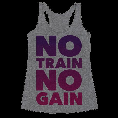 No Train No Gain Racerback Tank Top
