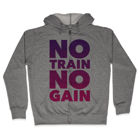 No Train No Gain Zip Hoodie