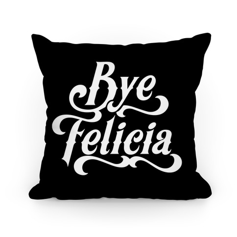 Bye Felicia Pillow