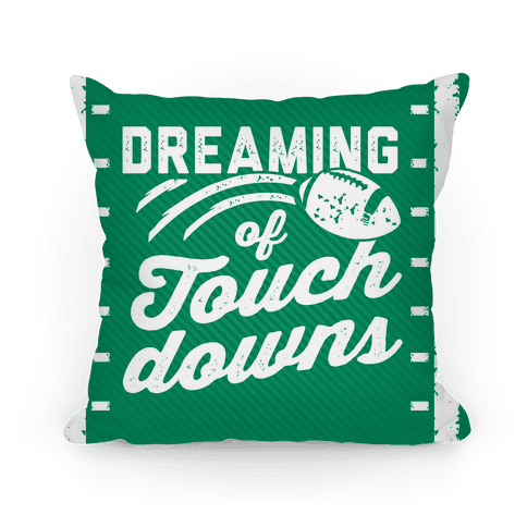 Dreaming Of Touchdowns Pillow