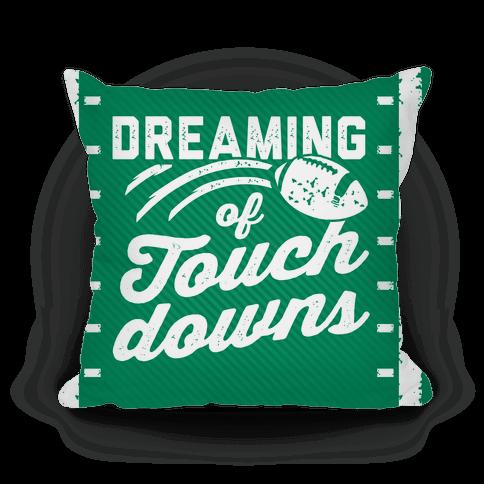 Dreaming Of Touchdowns Pillow