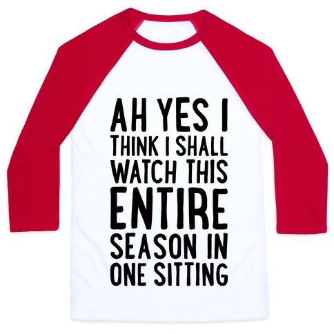I Think I Shall Watch This Entire Season In One Sitting Baseball Tee