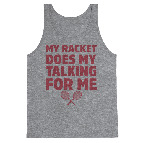 My Racket Does My Talking For Me Tank Top