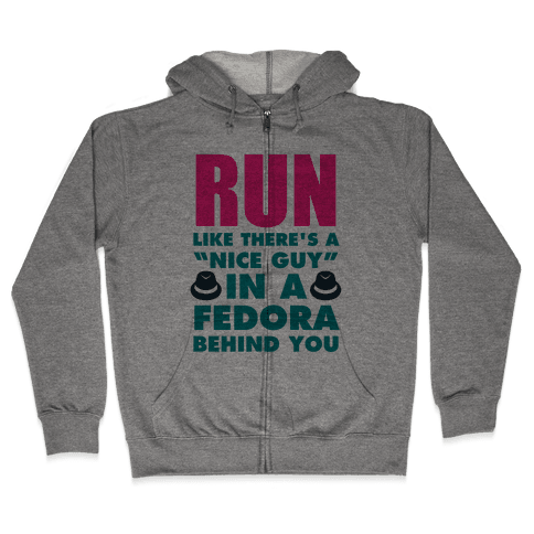 """Run Like There's A """"Nice Guy"""" In A Fedora Behind You Zip Hoodie"""