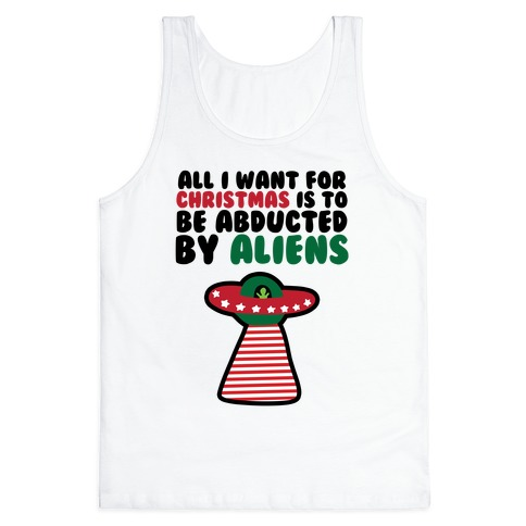 All I Want for Christmas is to Be Abducted by Aliens Tank Top