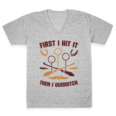 First I Hit It Then I Quidditch V-Neck Tee Shirt