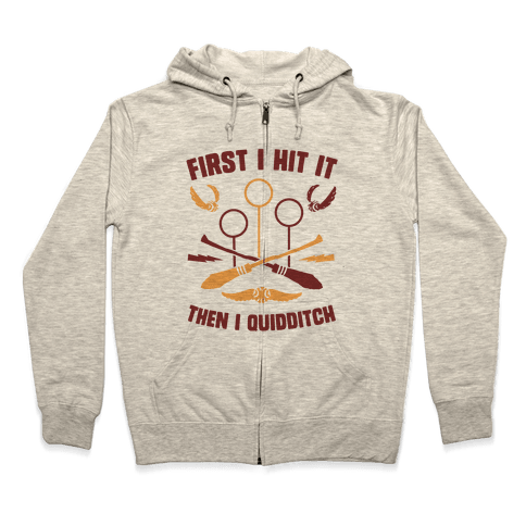 First I Hit It Then I Quidditch Zip Hoodie