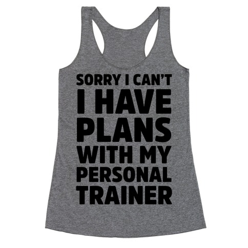 Sorry I Can't I Have Plans With My Personal Trainer Racerback Tank Top