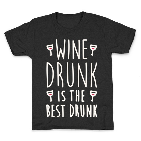Wine Drunk Is The Best Drunk Kids T-Shirt