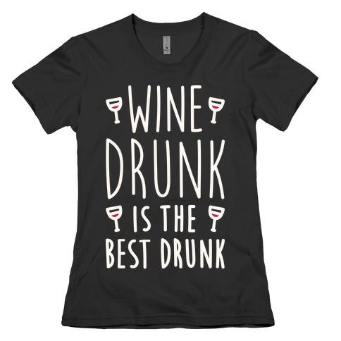 Wine Drunk Is The Best Drunk Womens T-Shirt