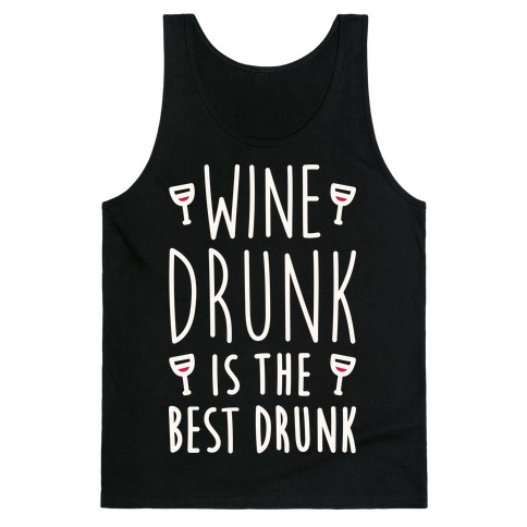 Wine Drunk Is The Best Drunk Tank Top