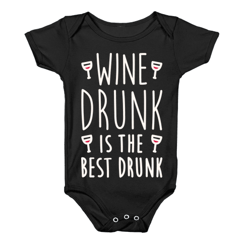 Wine Drunk Is The Best Drunk Baby Onesy