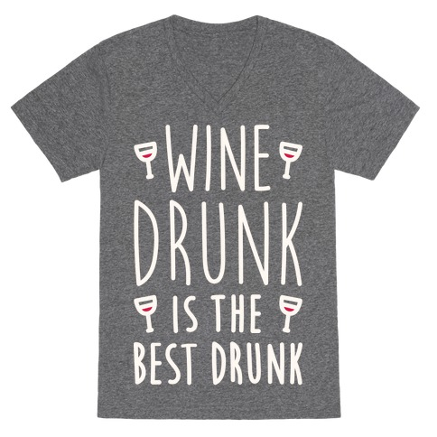 Wine Drunk Is The Best Drunk V-Neck Tee Shirt