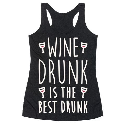 Wine Drunk Is The Best Drunk Racerback Tank Top