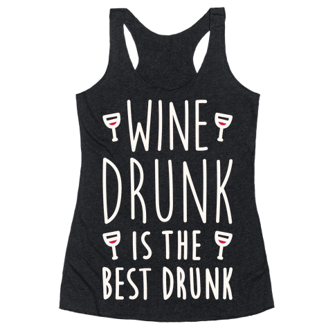 Wine Drunk Is The Best Drunk Racerback Tank Top