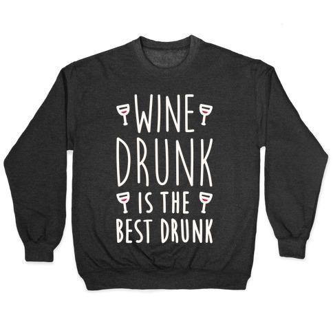 Wine Drunk Is The Best Drunk Pullover