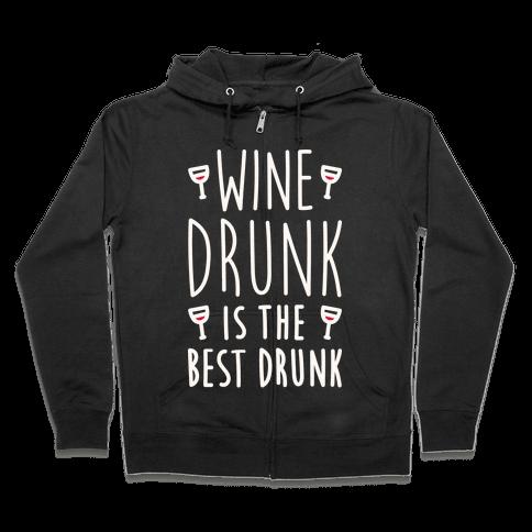 Wine Drunk Is The Best Drunk Zip Hoodie