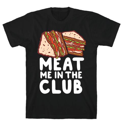 Meat Me in the Club Mens T-Shirt