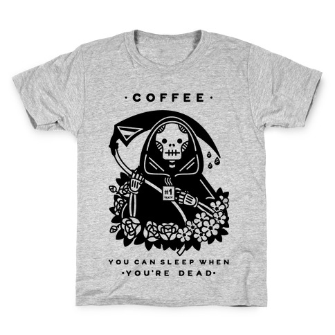 Coffee You Can Sleep When You're Dead Kids T-Shirt