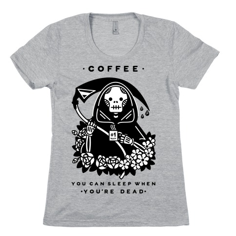 Coffee You Can Sleep When You're Dead Womens T-Shirt