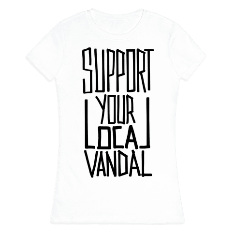 Support Your Local Vandal Womens T-Shirt