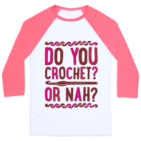 be88ebf53 Do you Crochet? or Nah? Baseball Tee