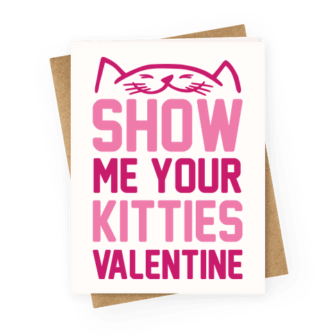 Show Me Your Kitties Valentine Greeting Card