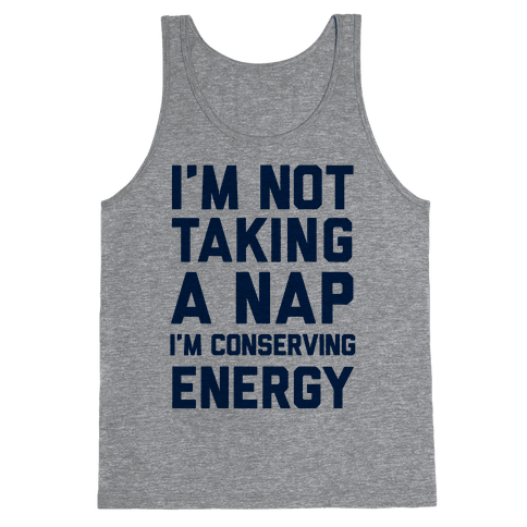 I'm Not Taking A Nap I'm Conserving Energy Tank Top