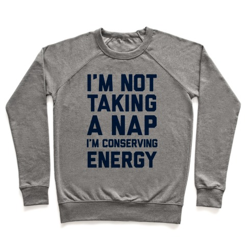 I'm Not Taking A Nap I'm Conserving Energy Pullover