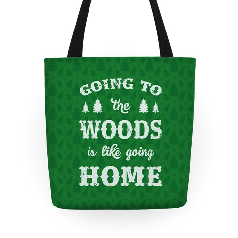 Going To The Woods Is Like Going Home Tote