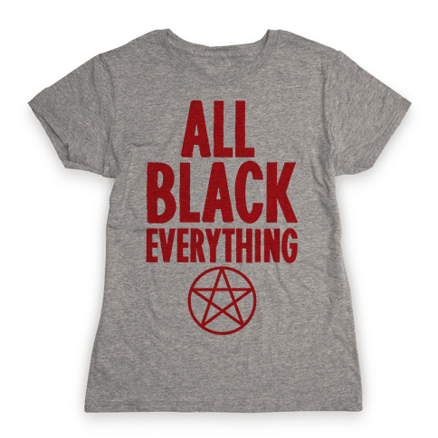 All Black Everything Womens T-Shirt