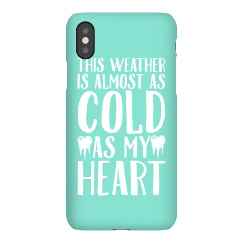 This Weather is Almost as Cold As My Heart Phone Case