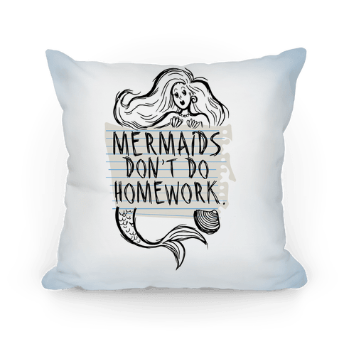 Mermaids Don't Do Homework Pillow