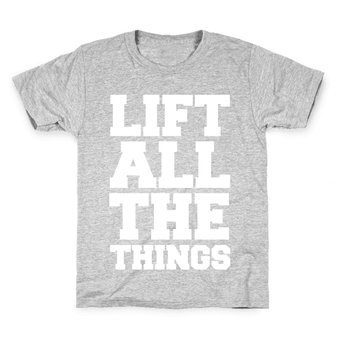Lift All The Things Kids T-Shirt