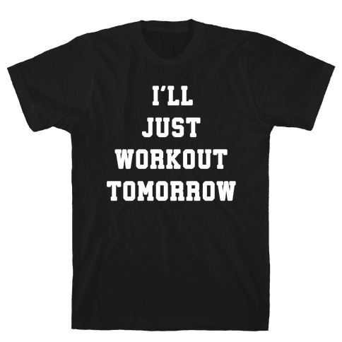 I'll Workout Tomorrow Mens T-Shirt