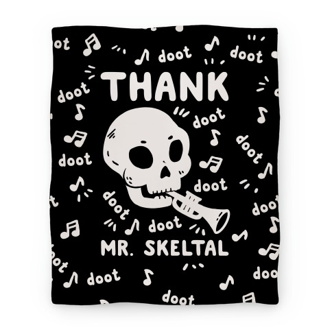 Thank Mr. Skeltal Blanket