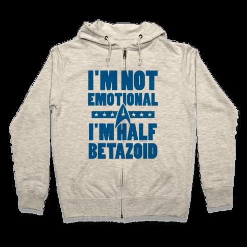 I'm Not Emotional, I'm Half Betazoid Zip Hoodie