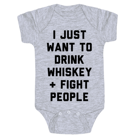 I Just Want To Drink Whiskey & Fight People Baby Onesy