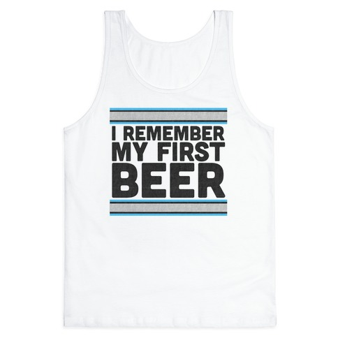 I Remember My First Beer Tank Top