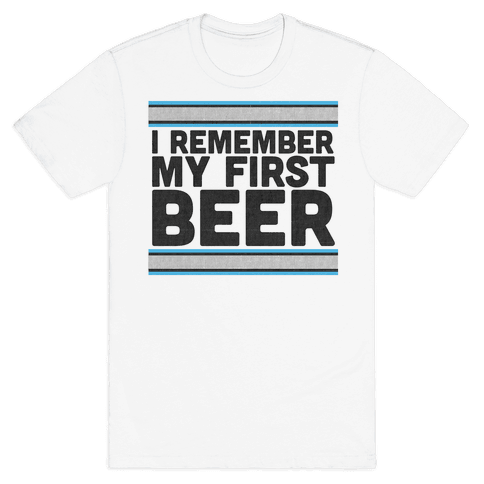 I Remember My First Beer Mens T-Shirt