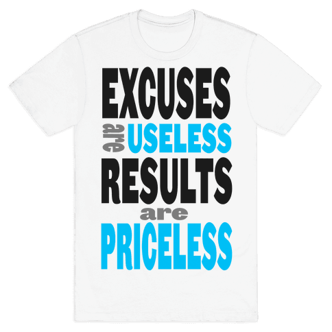Excuses are Useless. Results are Priceless! Mens T-Shirt