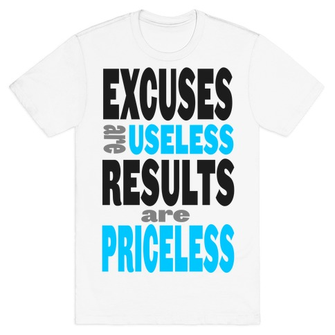 Excuses are Useless. Results are Priceless! T-Shirt