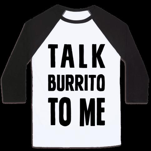 Talk Burrito To Me Baseball Tee