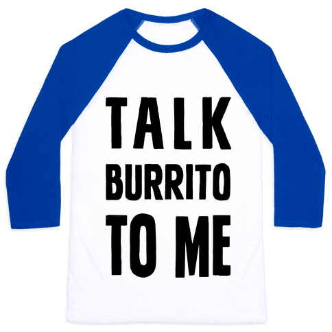 Talk Burrito To Me Baseball Tee