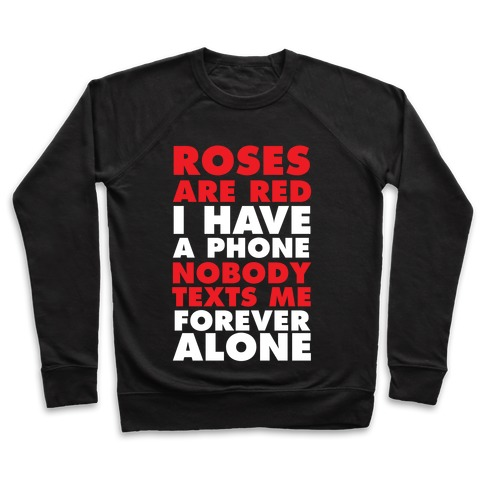 Roses Are Red I Have A Phone Nobody Texts Me Forever Alone Pullover
