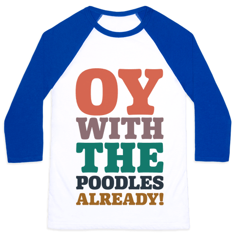 Oy With The Poodles Already Baseball Tee
