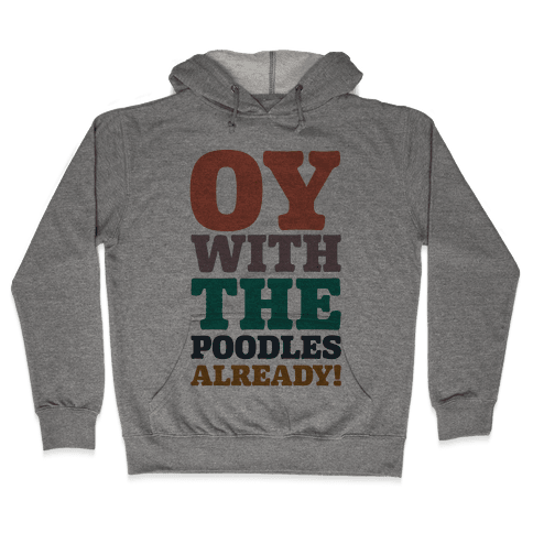 Oy With The Poodles Already Hooded Sweatshirt