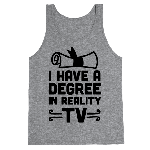 I Have A Degree In Reality TV Tank Top