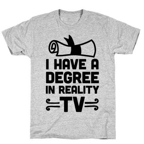 I Have A Degree In Reality TV Mens/Unisex T-Shirt